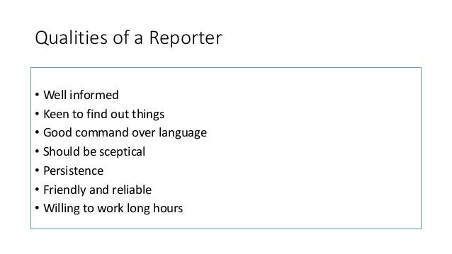 qualities of a good reporter But the journalists at wmc action news 5 in memphis have narrowed the list to  five essential qualities of a solid journalist 1 dedication.