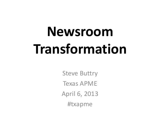 NewsroomTransformation    Steve Buttry    Texas APME    April 6, 2013      #txapme