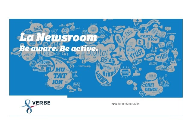 La Newsroom Be aware. Be active.  Paris, le 18 février 2014
