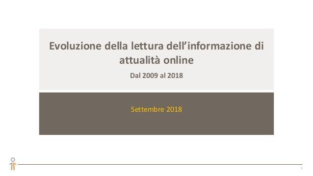 Evoluzione della lettura dell'informazione di attualità online Dal 2009 al 2018 Settembre 2018 1