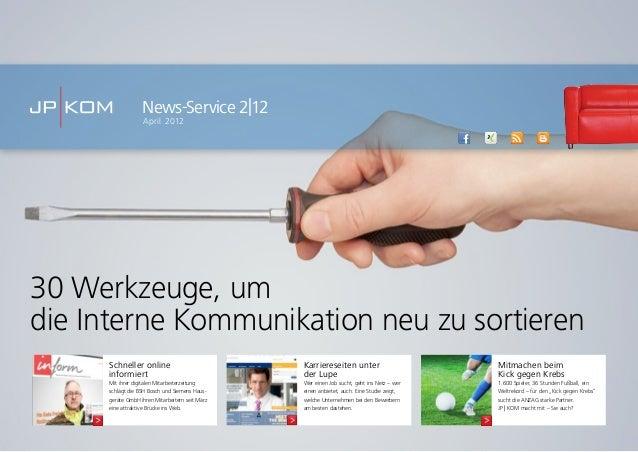 30 Werkzeuge, umdie Interne Kommunikation neu zu sortierenNews-Service 2|12April 2012Schneller onlineinformiertMit ihrer d...