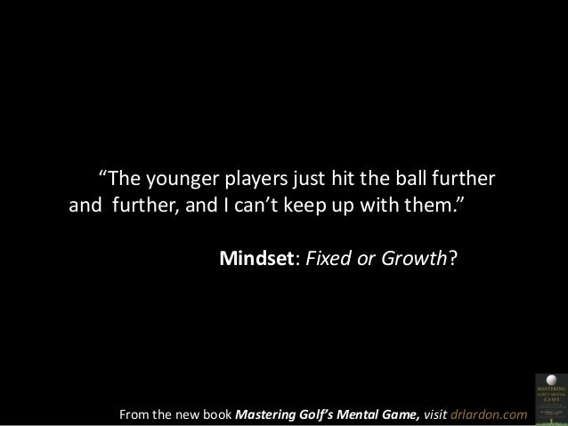 """The younger players just hit the ball further  and further, and I can't keep up with them.""  Mindset: Fixed or Growth?  F..."