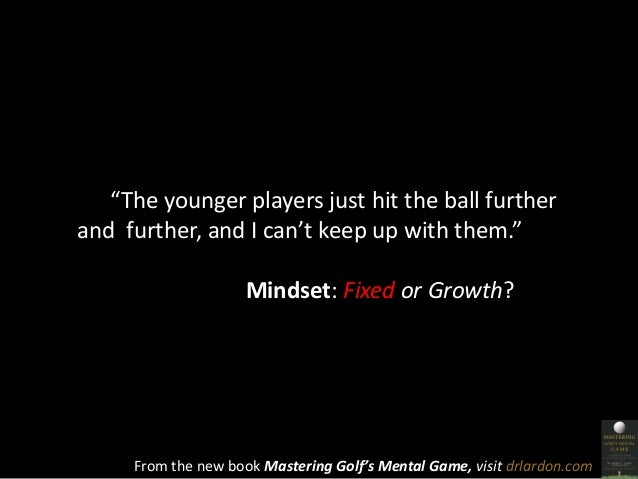 """""""The younger players just hit the ball further  and further, and I can't keep up with them.""""  Mindset: Fixed or Growth?  F..."""
