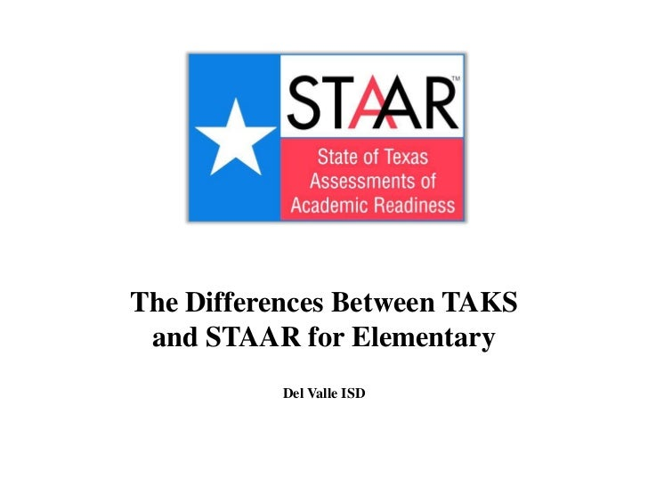 The Differences Between TAKS and STAAR for Elementary           Del Valle ISD