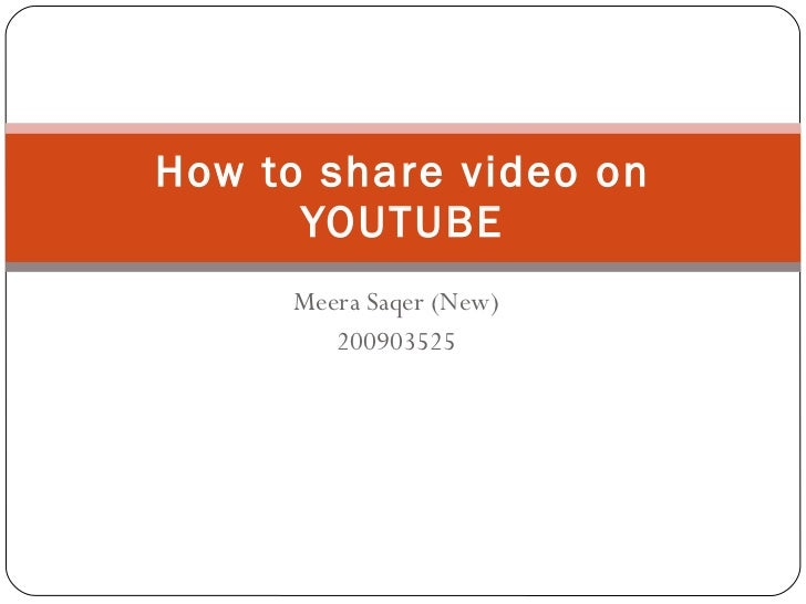 Meera Saqer (New) 200903525 How to share video on YOUTUBE