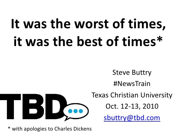 It was the worst of times,it was the best of times*<br />Steve Buttry<br />#NewsTrain<br />Texas Christian University<br /...