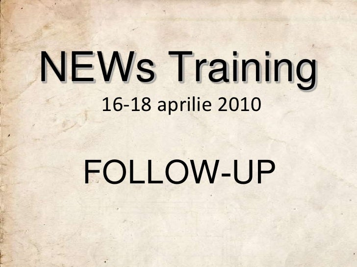 NEWs Training   16-18 aprilie 2010     FOLLOW-UP