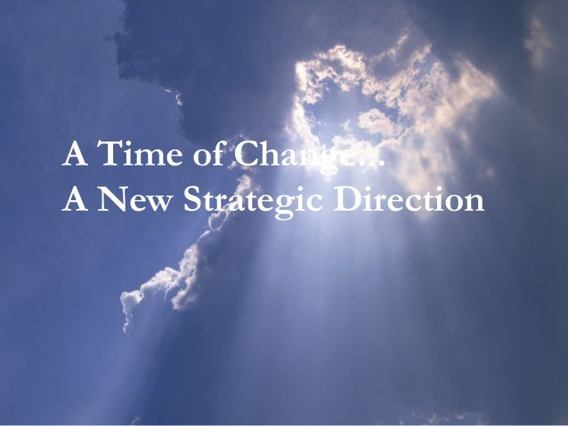 A Time of Change...A New Strategic Direction