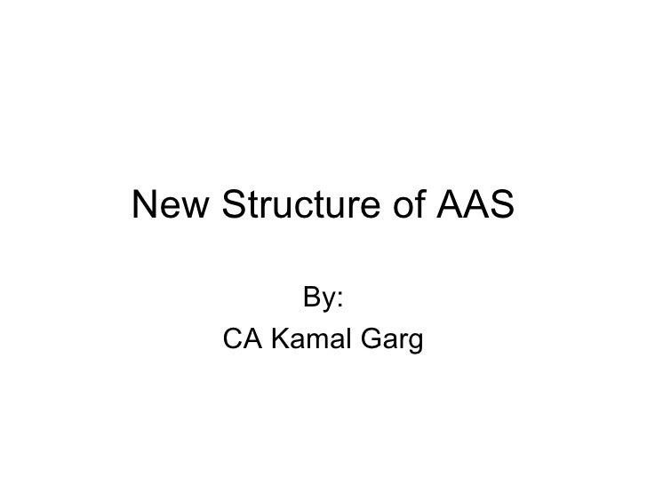 New Structure of AAS By: CA Kamal Garg