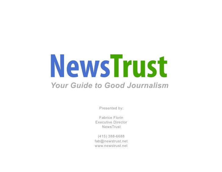 NewsTrust  Your Guide to Good Journalism               Presented by:               Fabrice Florin            Executive Dir...