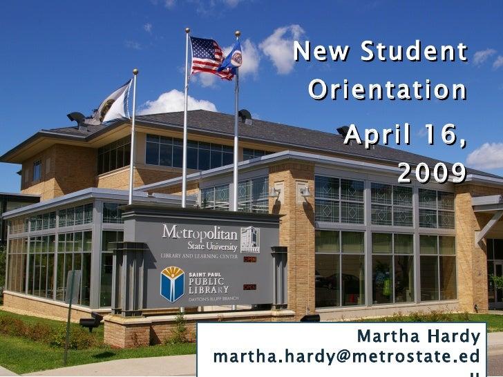 <ul><li>New Student Orientation </li></ul><ul><li>April 16, 2009 </li></ul>Martha Hardy [email_address]