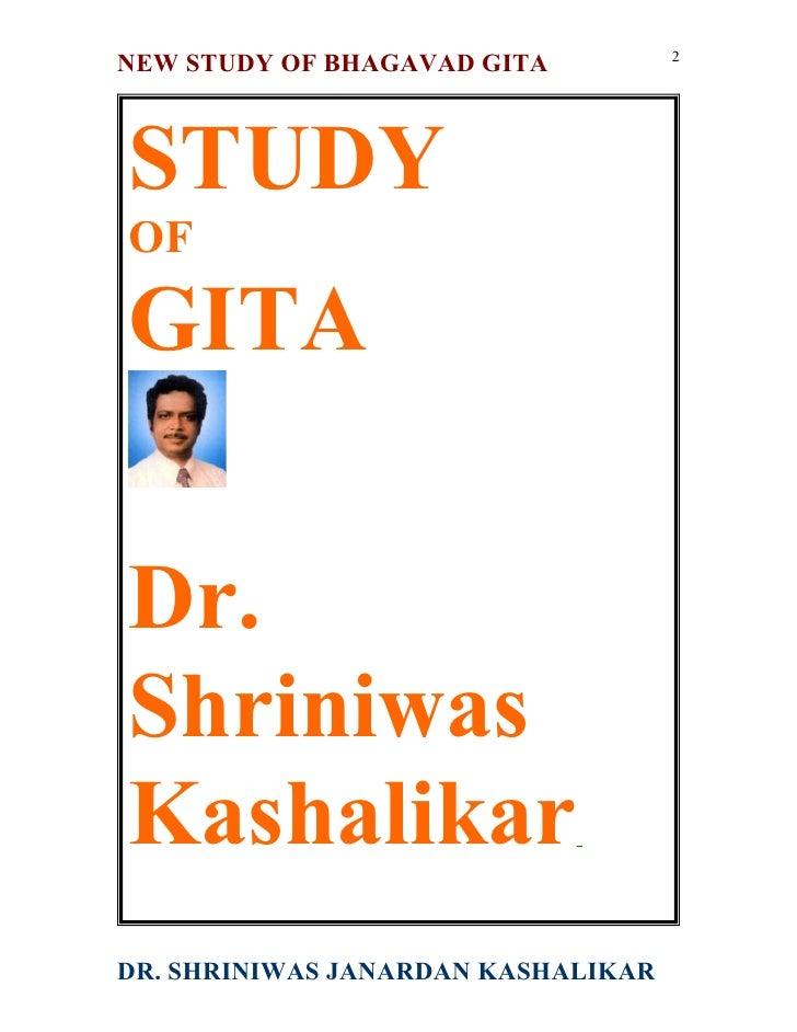 2 NEW STUDY OF BHAGAVAD GITA    STUDY OF  GITA  Dr. Shriniwas Kashalikar DR. SHRINIWAS JANARDAN KASHALIKAR