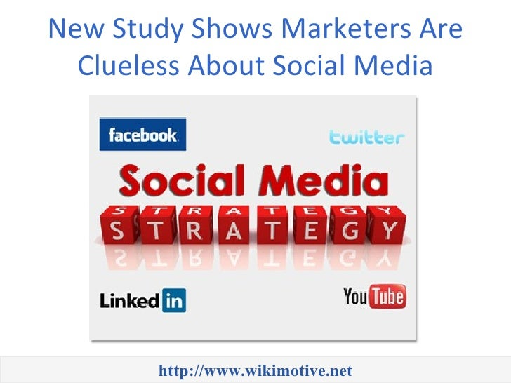 New Study Shows Marketers Are  Clueless About Social Media       http://www.wikimotive.net