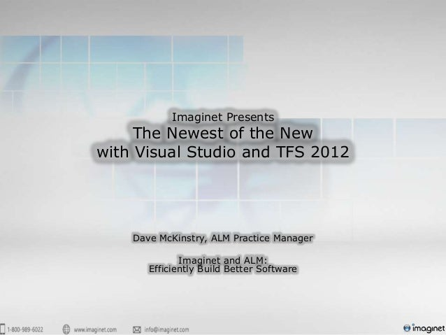 Imaginet Presents     The Newest of the Newwith Visual Studio and TFS 2012    Dave McKinstry, ALM Practice Manager        ...