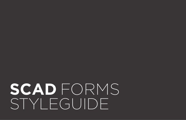 SCAD FORMS STYLEGUIDE