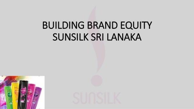 BUILDING BRAND EQUITY SUNSILK SRI LANAKA