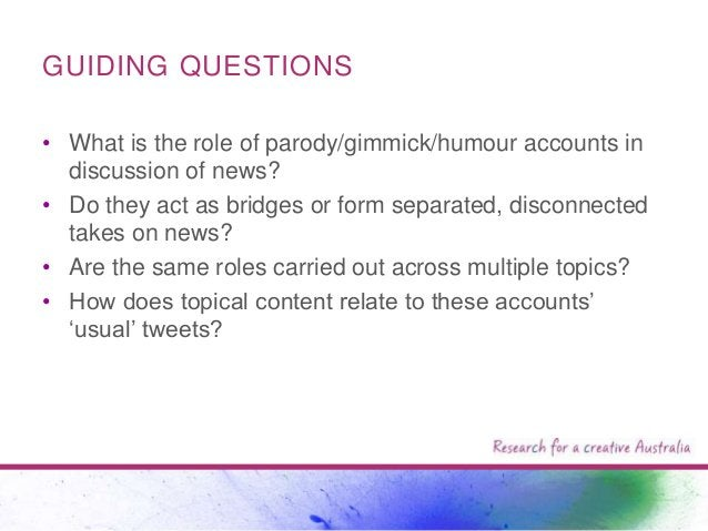 GUIDING QUESTIONS • What is the role of parody/gimmick/humour accounts in discussion of news? • Do they act as bridges or ...