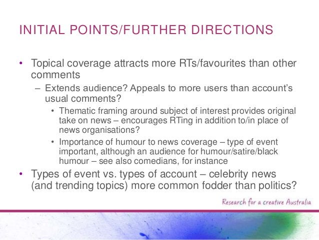 INITIAL POINTS/FURTHER DIRECTIONS • Topical coverage attracts more RTs/favourites than other comments – Extends audience? ...