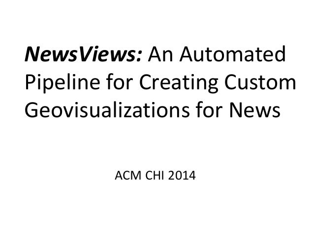 ACM CHI 2014 NewsViews: An Automated Pipeline for Creating Custom Geovisualizations for News