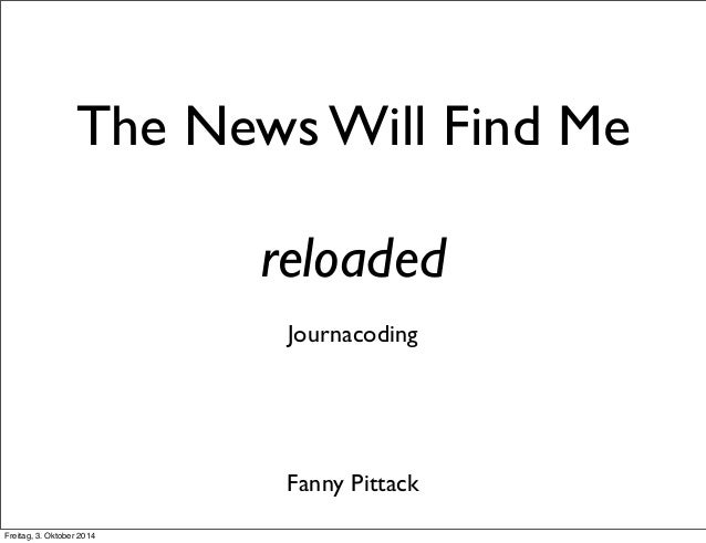 The News Will Find Me  reloaded  Journacoding  Fanny Pittack  Freitag, 3. Oktober 2014