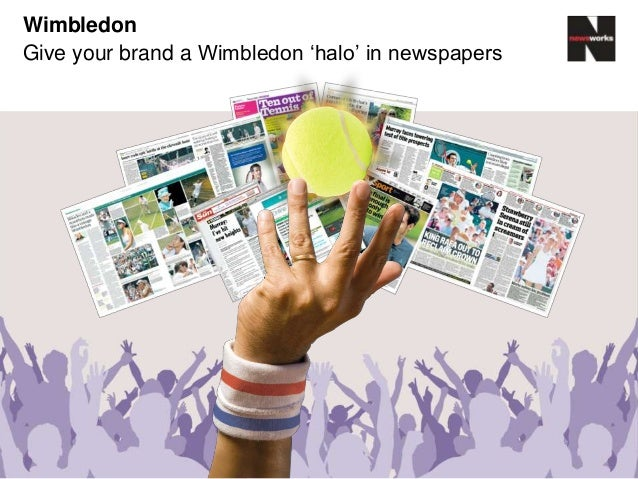 Wimbledon Give your brand a Wimbledon 'halo' in newspapers