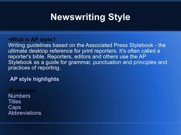 Newswriting Style <ul><li>What is AP style?   </li></ul><ul><li>Writing guidelines based on the Associated Press Stylebook...