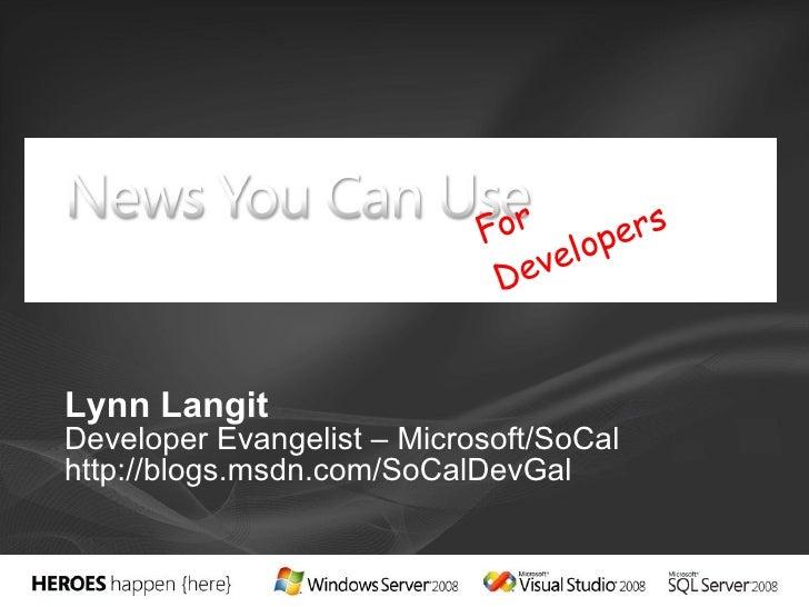 Lynn Langit Developer Evangelist – Microsoft/SoCal http://blogs.msdn.com/SoCalDevGal For Developers