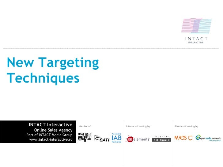 New Targeting Techniques INTACT Interactive Online Sales Agency Part of INTACT Media Group www.intact-interactive.ro Inter...