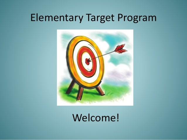 Elementary Target Program Welcome!