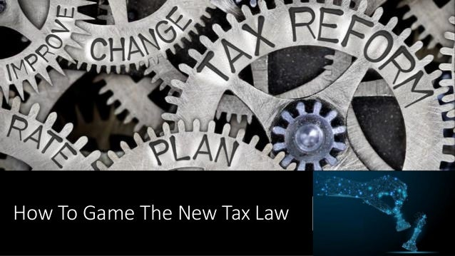How To Game The New Tax Law