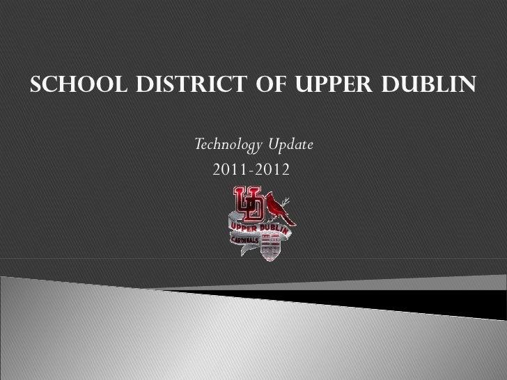 School District of Upper Dublin Technology Update 2011-2012