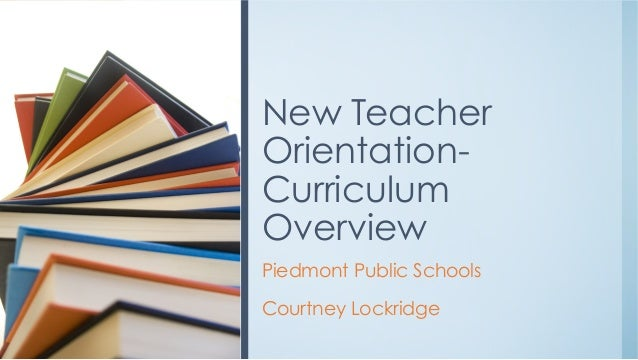 Piedmont Public Schools Courtney Lockridge New Teacher Orientation- Curriculum Overview
