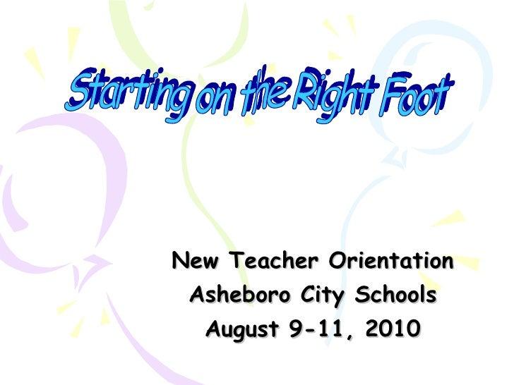New Teacher Orientation Asheboro City Schools August 9-11, 2010 Starting on the Right Foot
