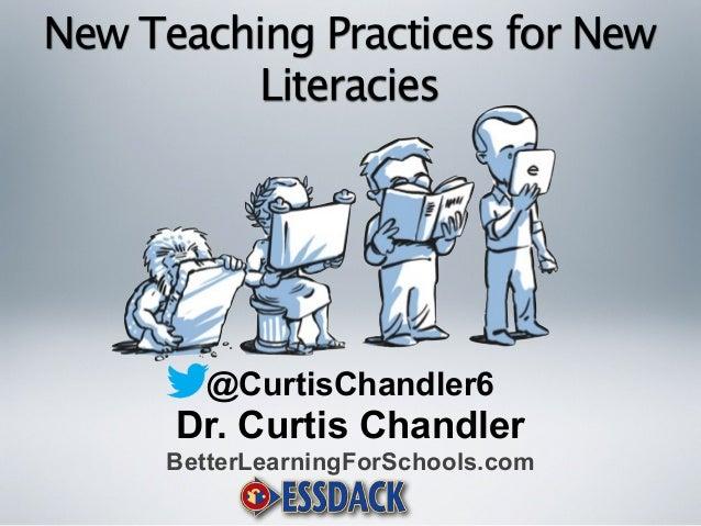 New Teaching Practices for New  Literacies  @CurtisChandler6  Dr. Curtis Chandler  BetterLearningForSchools.com