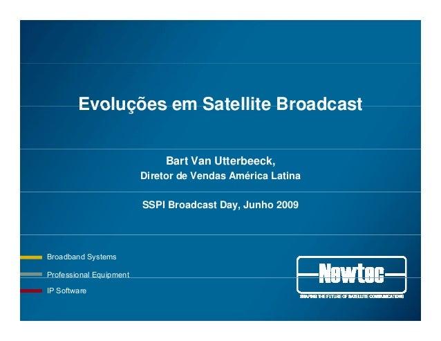 Evoluções em Satellite BroadcastEvoluções em Satellite Broadcast Bart Van Utterbeeck, Diretor de Vendas América Latina SSP...