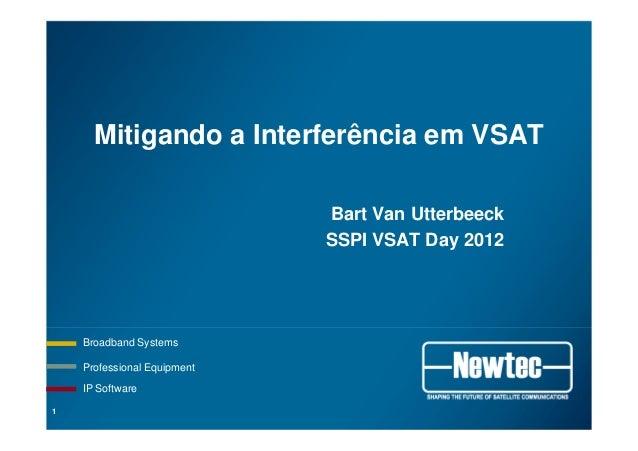 Professional Equipment Broadband Systems IP Software Mitigando a Interferência em VSAT Bart Van Utterbeeck SSPI VSAT Day 2...