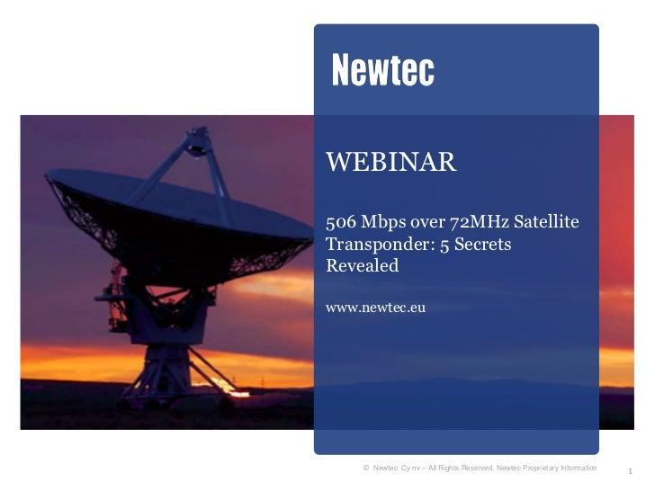 WEBINAR506 Mbps over 72MHz SatelliteTransponder: 5 SecretsRevealedwww.newtec.eu    © Newtec Cy nv – All Rights Reserved. N...