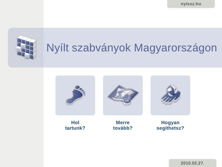 nyissz.hu     Nyílt szabványok Magyarországon           Hol      Merre      Hogyan    tartunk?   tovább?   segíthetsz?    ...