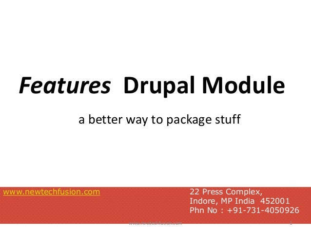 Features Drupal Module a better way to package stuff www.newtechfusion.com 22 Press Complex, Indore, MP India 452001 Phn N...
