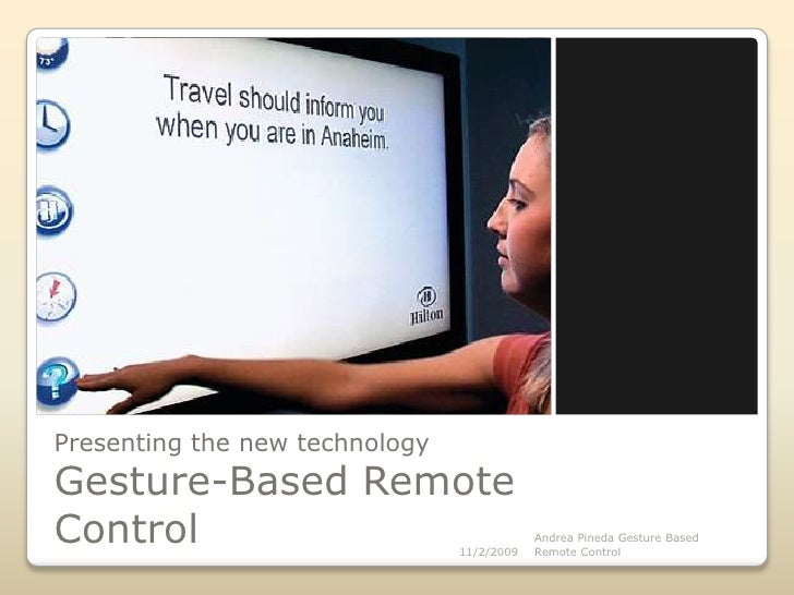 Presenting the new technologyGesture-Based Remote Control<br />11/2/2009<br />Andrea Pineda Gesture Based Remote Control <...