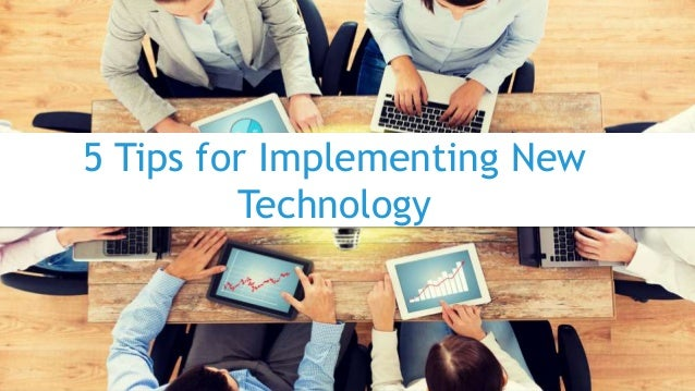 5 Tips for Implementing New Technology