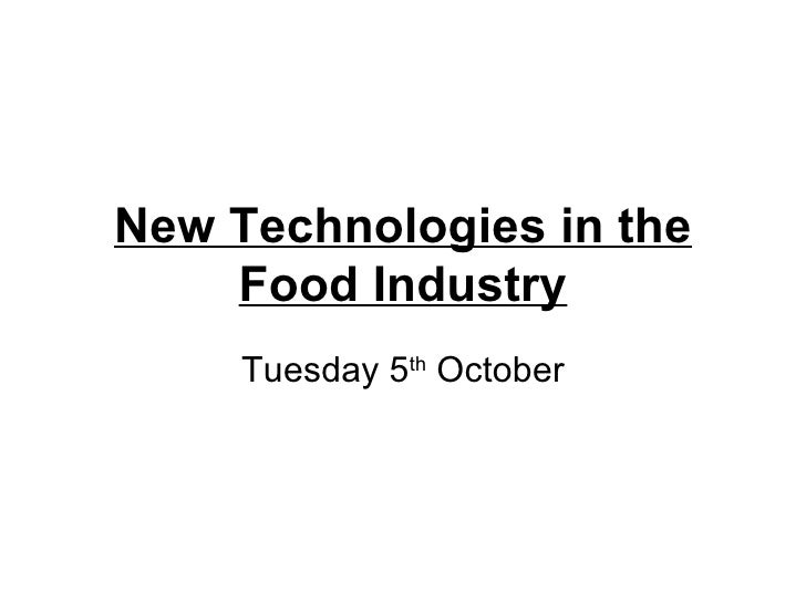 New Technologies in the Food Industry Tuesday 5 th  October