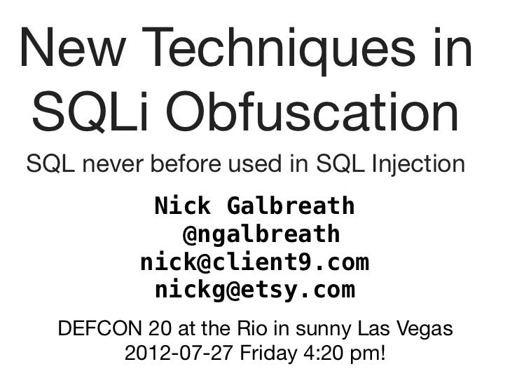 New Techniques inSQLi ObfuscationSQL never before used in SQL Injection           Nick Galbreath             @ngalbreath  ...