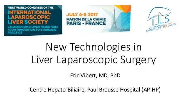 New Technologies in Liver Laparoscopic Surgery Eric Vibert, MD, PhD Centre Hepato-Biliaire, Paul Brousse Hospital (AP-HP)