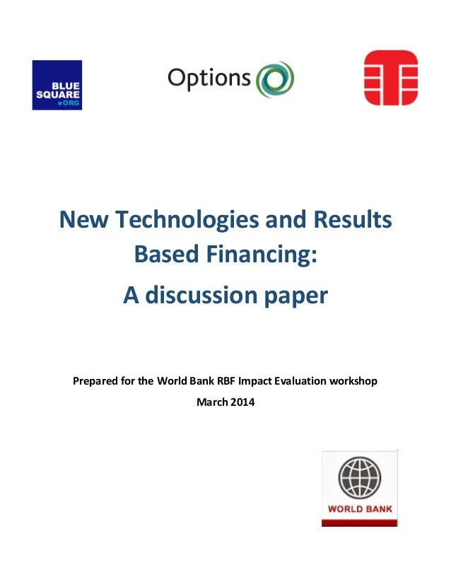 New Technologies and Results Based Financing: A discussion paper Prepared for the World Bank RBF Impact Evaluation worksho...