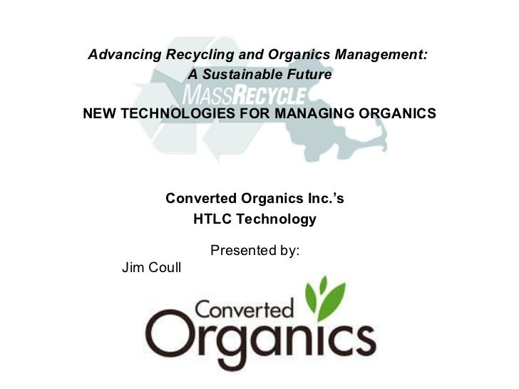 Advancing Recycling and Organics Management:  A Sustainable Future NEW TECHNOLOGIES FOR MANAGING ORGANICS <ul><li>Presente...