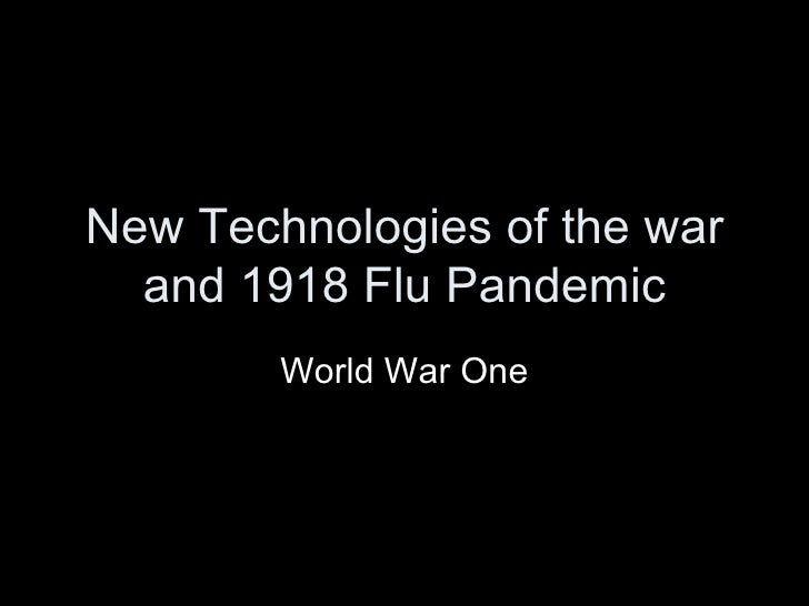 New Technologies of the war and 1918 Flu Pandemic World War One
