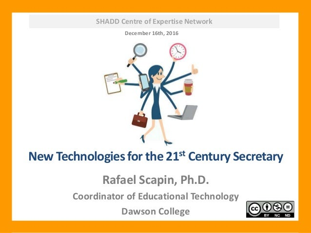 SHADD Centre of Expertise Network New Technologies for the 21st Century Secretary Rafael Scapin, Ph.D. Coordinator of Educ...