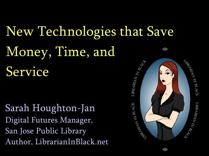 New Technologies that Save Money, Time, and Improve Service  Sarah Houghton-Jan Digital Futures Manager,  San Jose Public ...