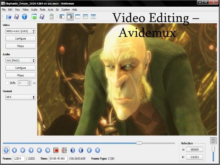 <ul><ul><li>Video Editing – Avidemux </li></ul></ul>